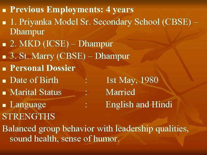 Previous Employments: 4 years n 1. Priyanka Model Sr. Secondary School (CBSE) – Dhampur