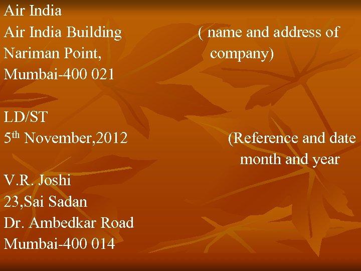 Air India Building ( name and address of Nariman Point, company) Mumbai-400 021 LD/ST