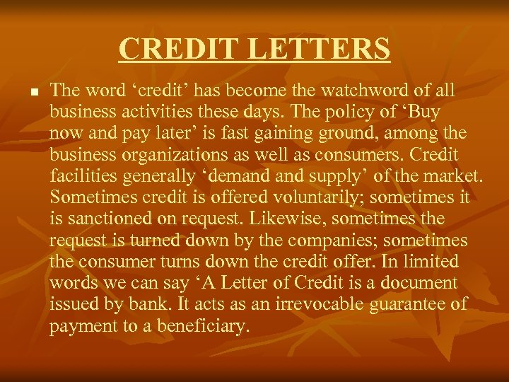 CREDIT LETTERS n The word 'credit' has become the watchword of all business activities