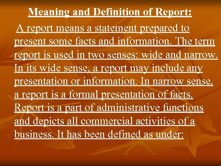 Meaning and Definition of Report: A report means a statement prepared to present