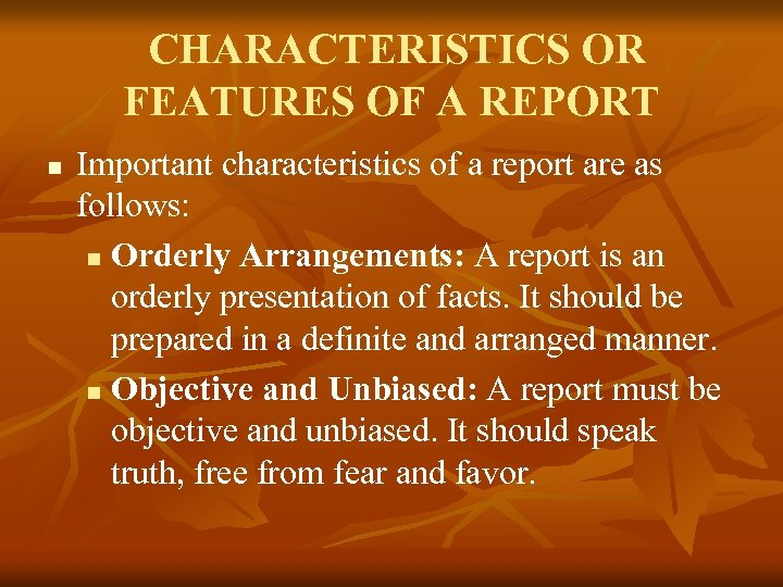 CHARACTERISTICS OR FEATURES OF A REPORT n Important characteristics of a report are as