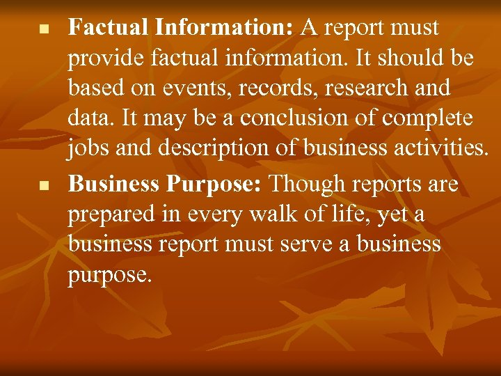 n n Factual Information: A report must provide factual information. It should be based