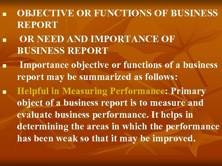 n n OBJECTIVE OR FUNCTIONS OF BUSINESS REPORT OR NEED AND IMPORTANCE OF BUSINESS