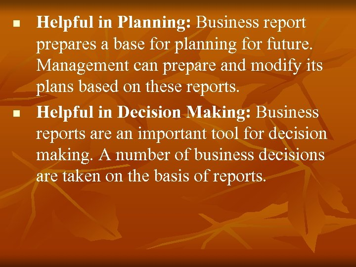 n n Helpful in Planning: Business report prepares a base for planning for future.