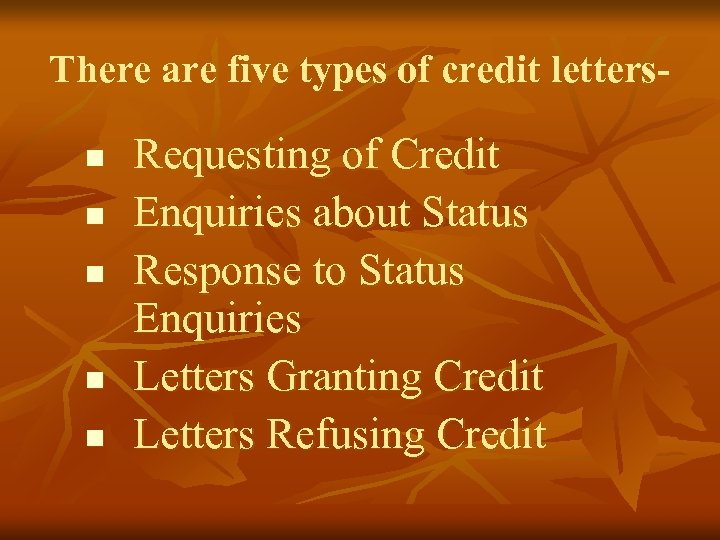 There are five types of credit lettersn n n Requesting of Credit Enquiries about