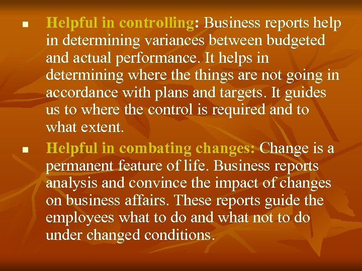 n n Helpful in controlling: Business reports help in determining variances between budgeted and