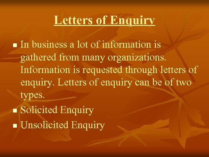 Letters of Enquiry In business a lot of information is gathered from many organizations.