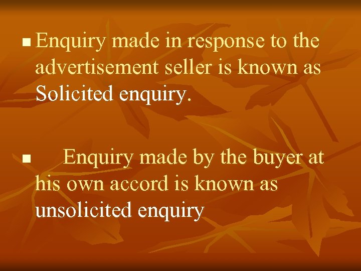 n n Enquiry made in response to the advertisement seller is known as Solicited