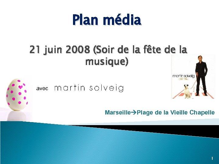 Plan média 21 juin 2008 (Soir de la fête de la musique) avec Marseille