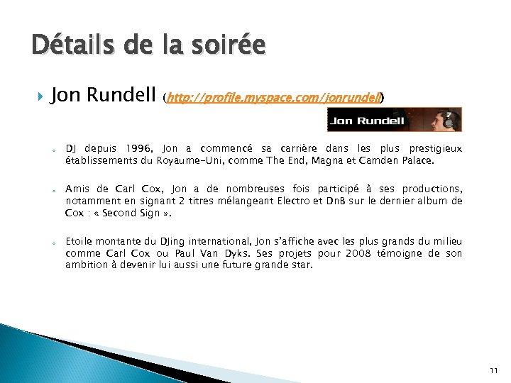 Détails de la soirée Jon Rundell o o o (http: //profile. myspace. com/jonrundell) DJ
