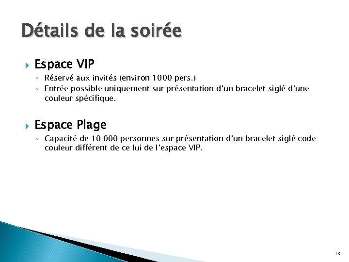 Détails de la soirée Espace VIP ◦ Réservé aux invités (environ 1000 pers. )