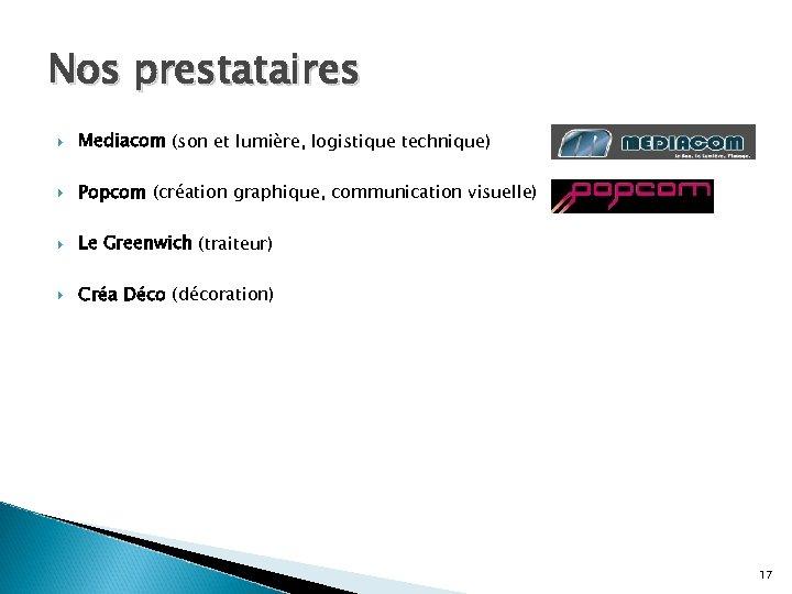 Nos prestataires Mediacom (son et lumière, logistique technique) Popcom (création graphique, communication visuelle) Le