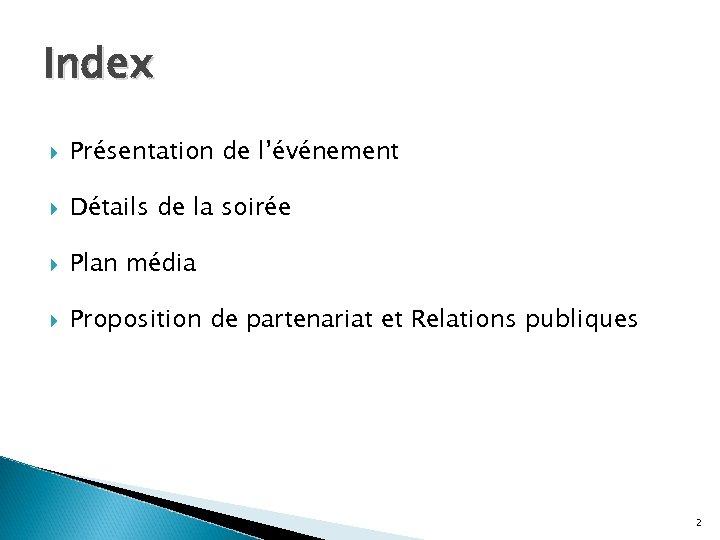 Index Présentation de l'événement Détails de la soirée Plan média Proposition de partenariat et