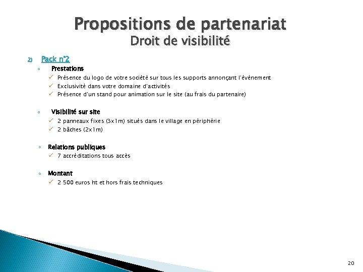 Propositions de partenariat Droit de visibilité 2) ◦ Pack n° 2 Prestations ü Présence