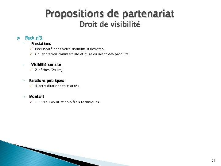 Propositions de partenariat Droit de visibilité 3) ◦ Pack n° 3 Prestations ü Exclusivité