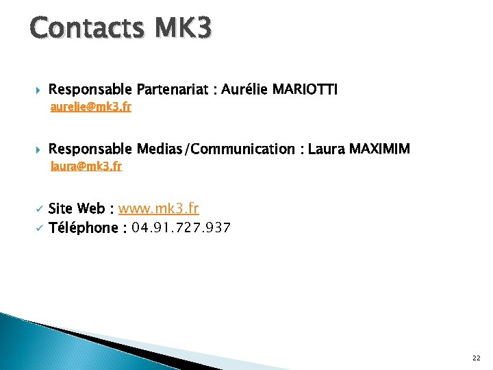 Contacts MK 3 Responsable Partenariat : Aurélie MARIOTTI aurelie@mk 3. fr Responsable Medias/Communication :