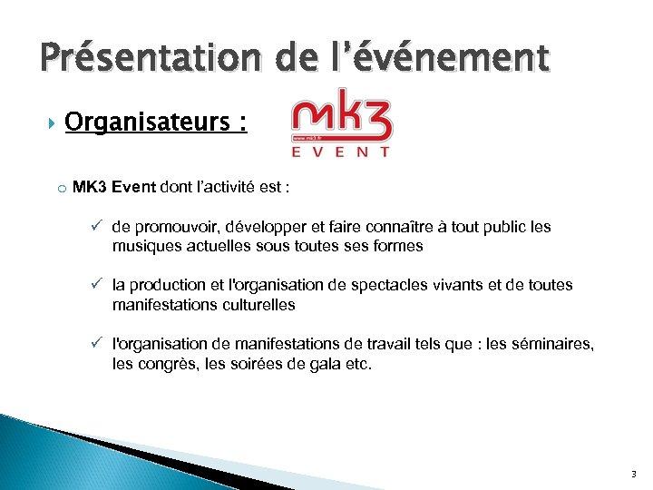 Présentation de l'événement Organisateurs : o MK 3 Event dont l'activité est : ü