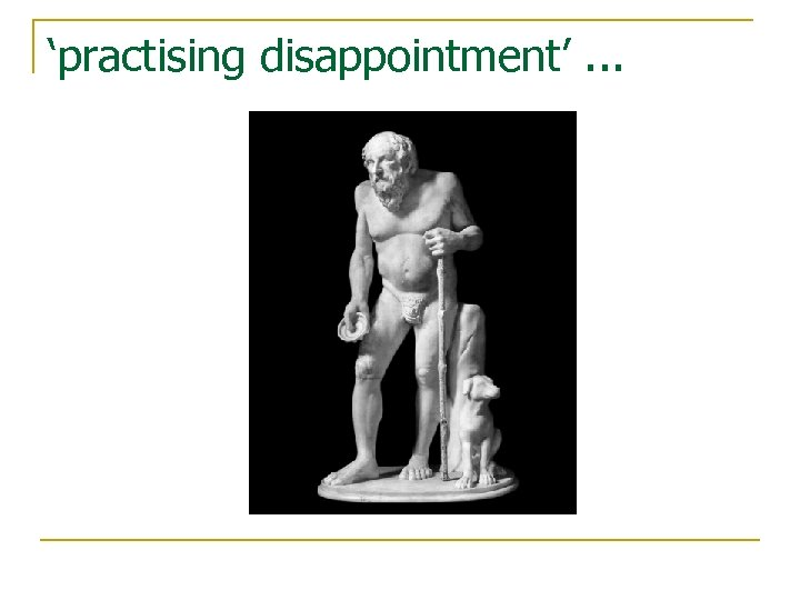 'practising disappointment'. . .