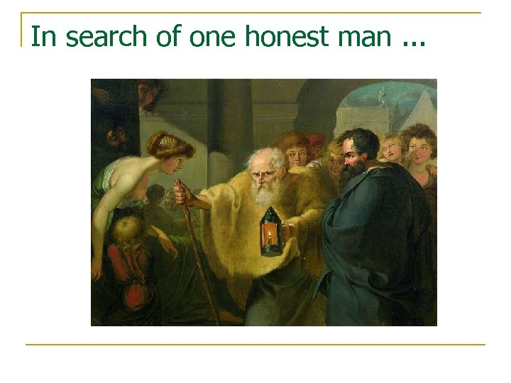 In search of one honest man. . .