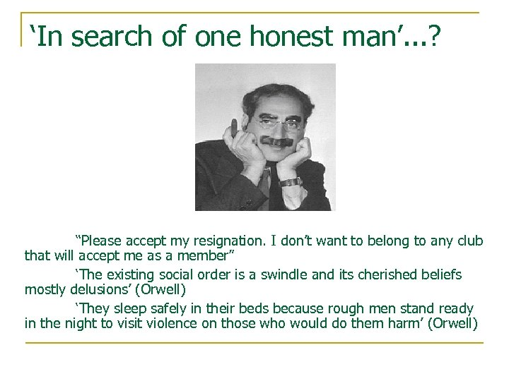 """'In search of one honest man'. . . ? """"Please accept my resignation. I"""