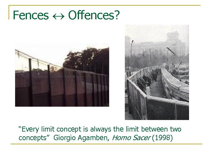 """Fences Offences? """"Every limit concept is always the limit between two concepts"""" Giorgio Agamben,"""