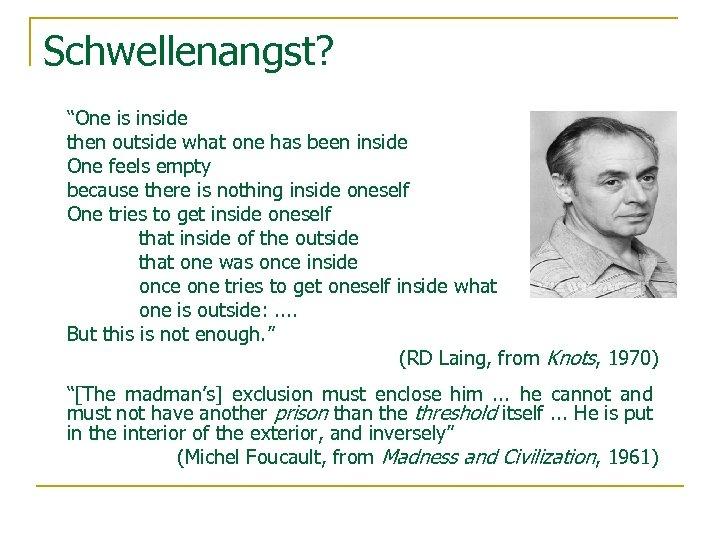 """Schwellenangst? """"One is inside then outside what one has been inside One feels empty"""
