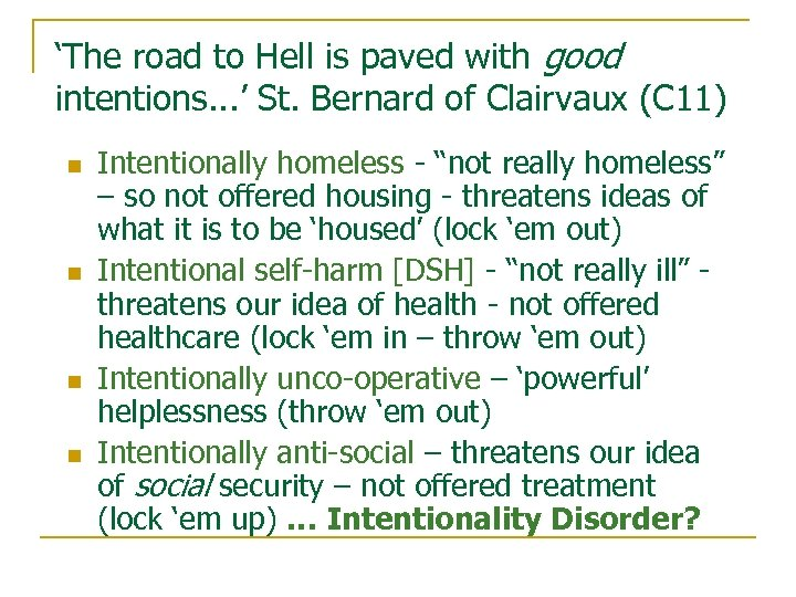 'The road to Hell is paved with good intentions. . . ' St. Bernard