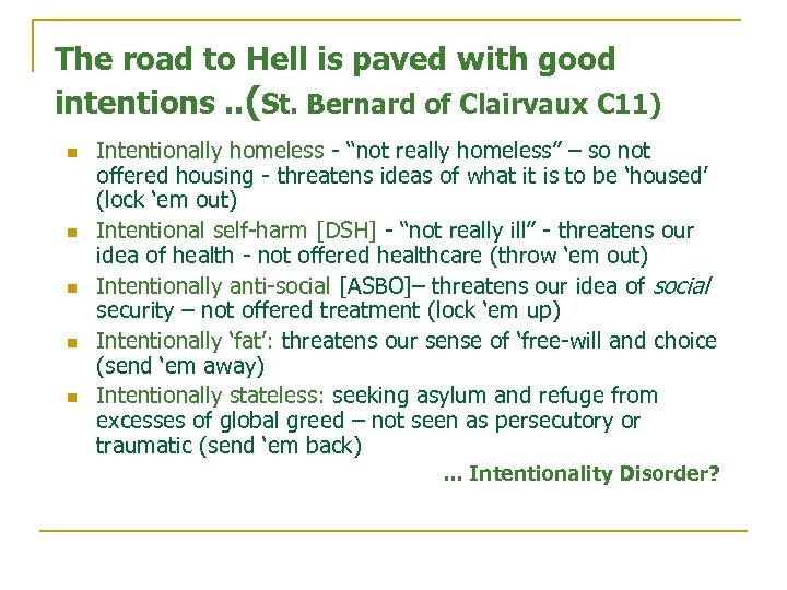 The road to Hell is paved with good intentions. . (St. Bernard of Clairvaux
