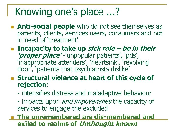 Knowing one's place. . . ? n n Anti-social people who do not see