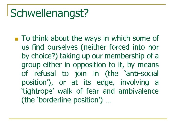 Schwellenangst? n To think about the ways in which some of us find ourselves