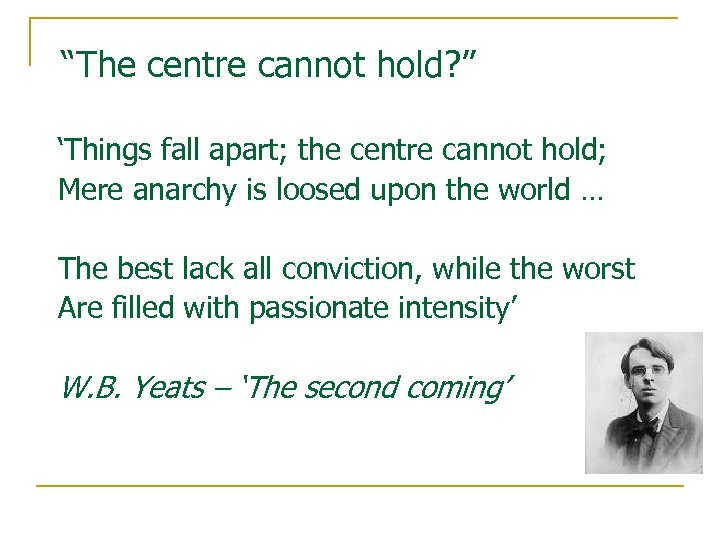 """""""The centre cannot hold? """" 'Things fall apart; the centre cannot hold; Mere anarchy"""