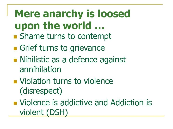 Mere anarchy is loosed upon the world … Shame turns to contempt n Grief