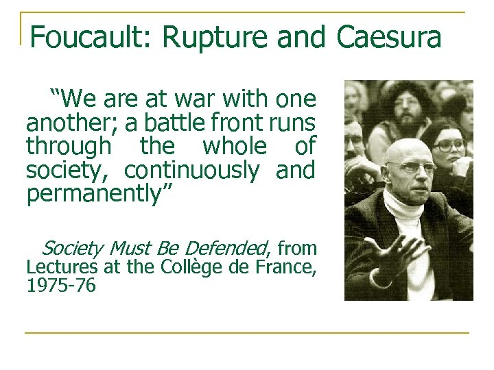 """Foucault: Rupture and Caesura """"We are at war with one another; a battle front"""