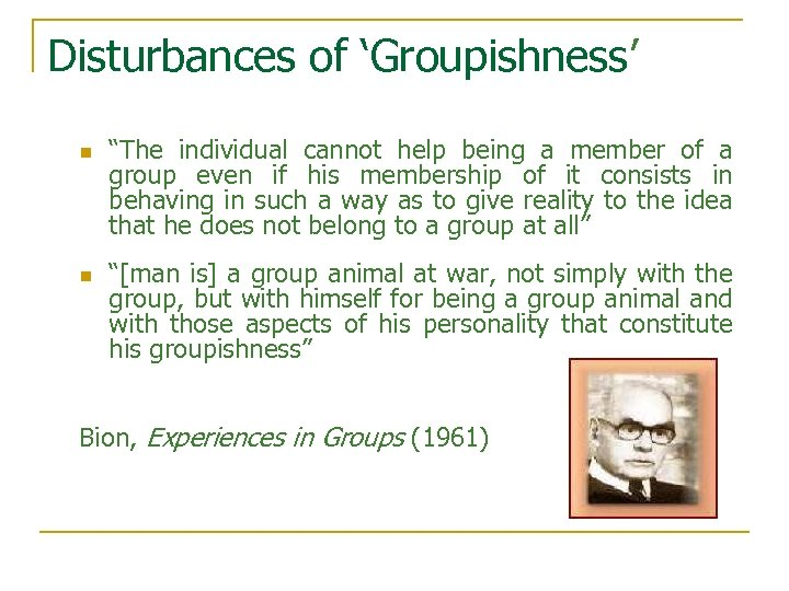 """Disturbances of 'Groupishness' n n """"The individual cannot help being a member of a"""