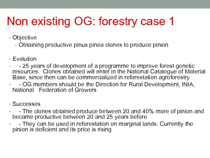 Non existing OG: forestry case 1 • Objective - Obtaining productive pinus pinea clones