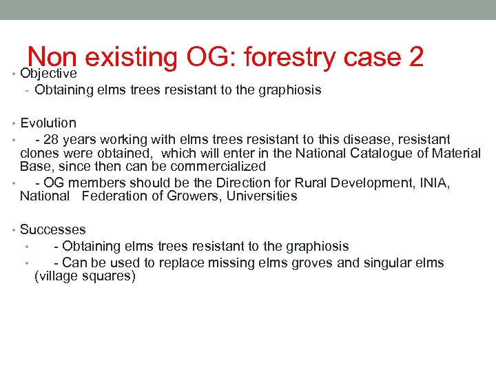 Non existing OG: forestry case 2 • Objective - Obtaining elms trees resistant to