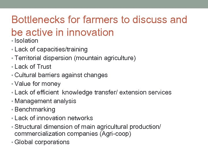 Bottlenecks for farmers to discuss and be active in innovation • Isolation • Lack