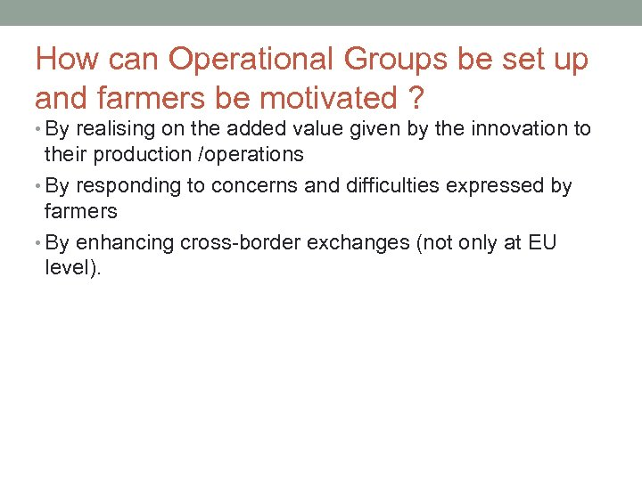 How can Operational Groups be set up and farmers be motivated ? • By