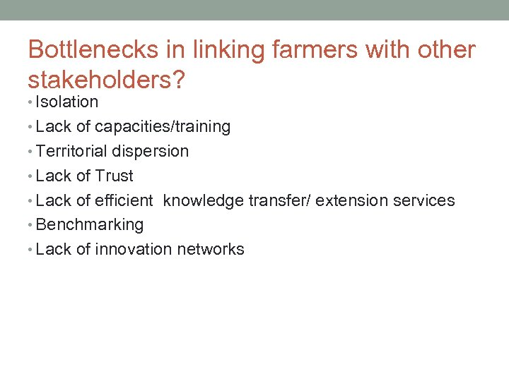 Bottlenecks in linking farmers with other stakeholders? • Isolation • Lack of capacities/training •