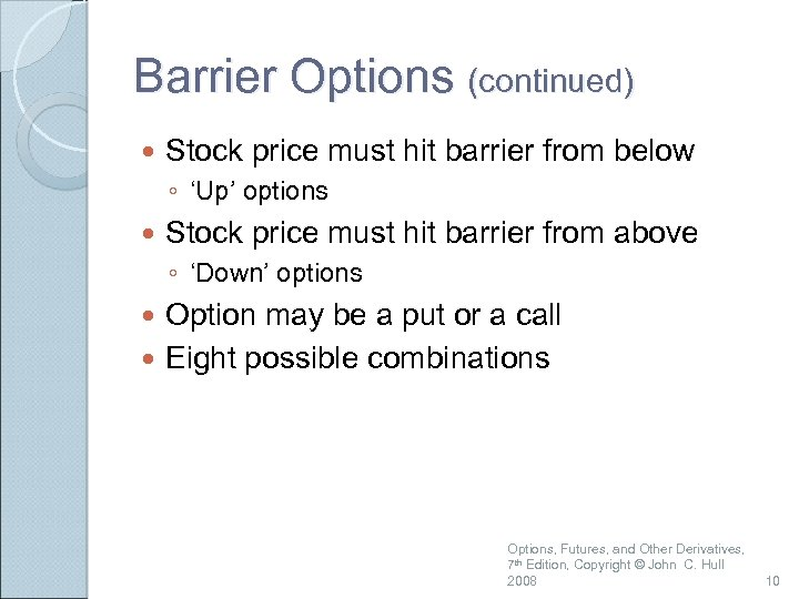 Barrier Options (continued) Stock price must hit barrier from below ◦ 'Up' options Stock