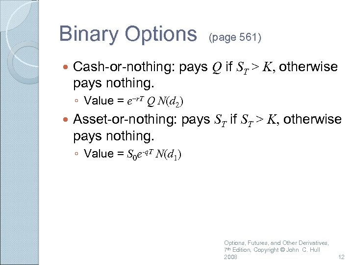Binary Options (page 561) Cash-or-nothing: pays Q if ST > K, otherwise pays nothing.