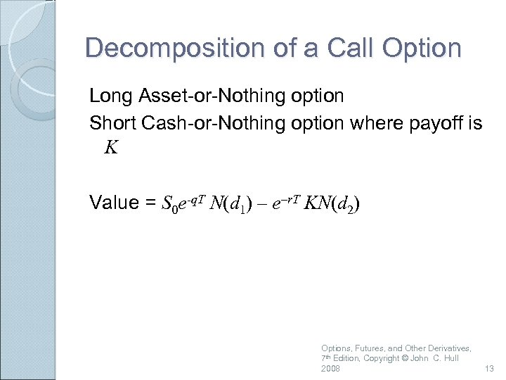 Decomposition of a Call Option Long Asset-or-Nothing option Short Cash-or-Nothing option where payoff is