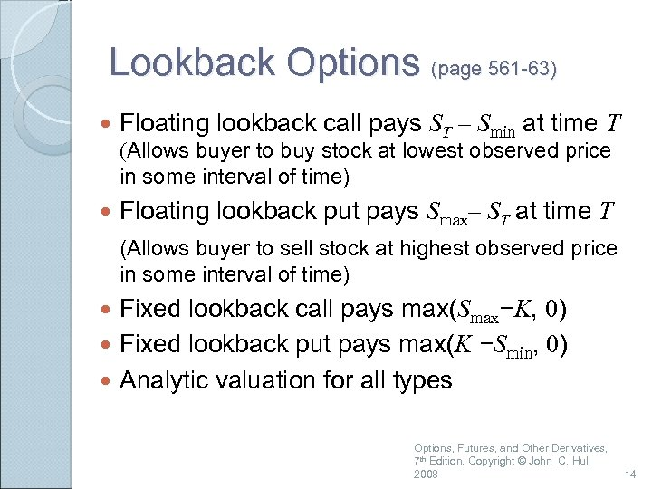 Lookback Options (page 561 -63) Floating lookback call pays ST – Smin at time