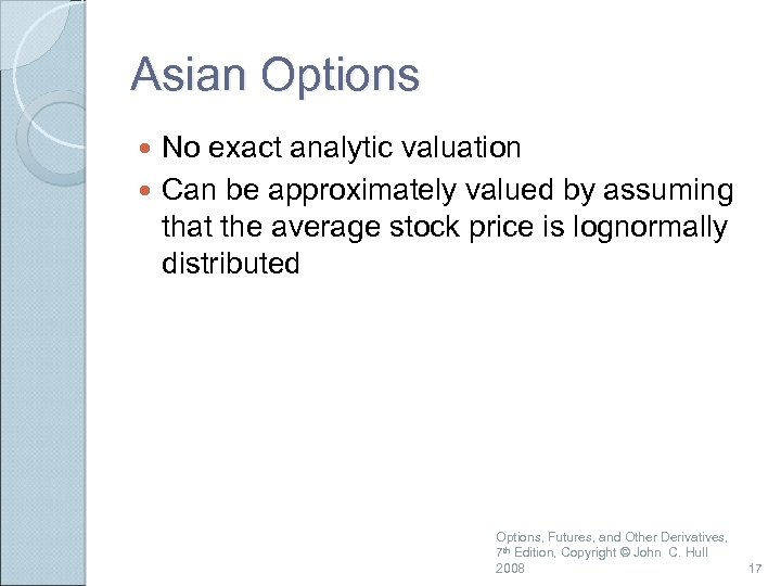 Asian Options No exact analytic valuation Can be approximately valued by assuming that the