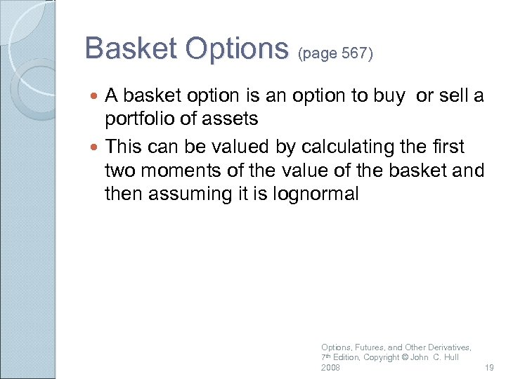 Basket Options (page 567) A basket option is an option to buy or sell
