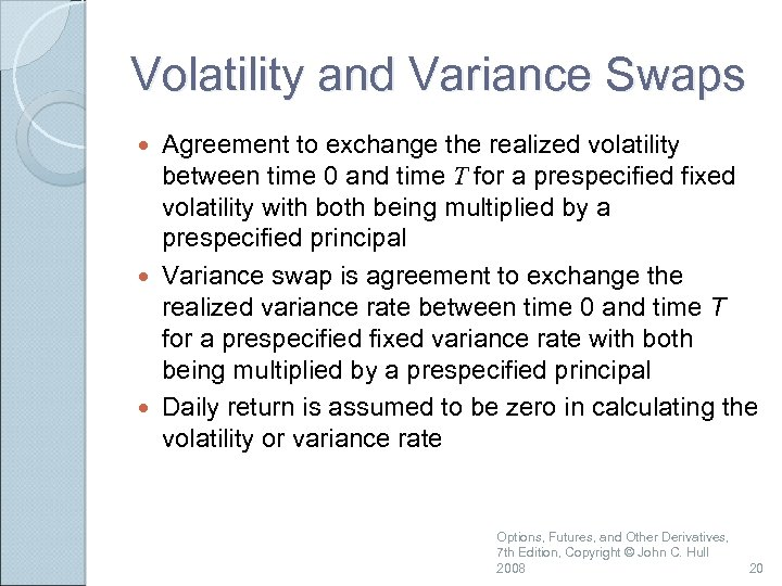 Volatility and Variance Swaps Agreement to exchange the realized volatility between time 0 and