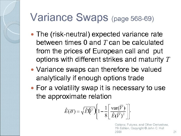 Variance Swaps (page 568 -69) The (risk-neutral) expected variance rate between times 0 and