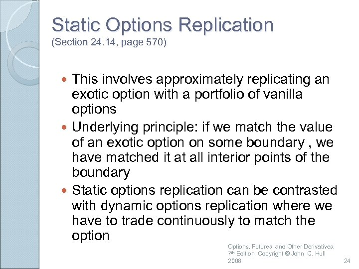 Static Options Replication (Section 24. 14, page 570) This involves approximately replicating an exotic