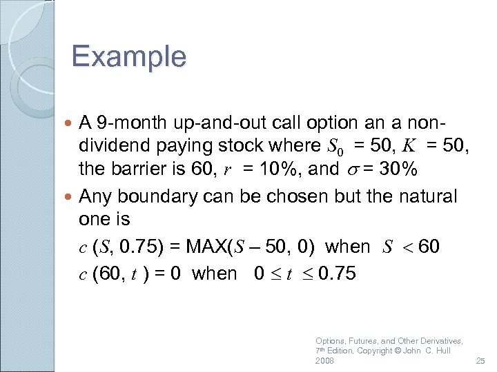 Example A 9 -month up-and-out call option an a nondividend paying stock where S