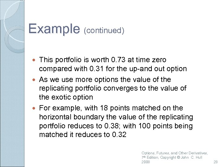 Example (continued) This portfolio is worth 0. 73 at time zero compared with 0.